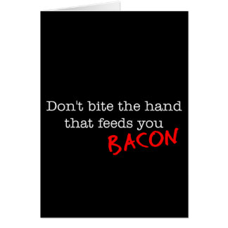 Bacon Don t Bite the Hand Greeting Cards