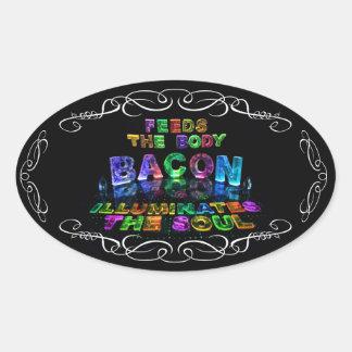 Bacon - Feeds the Body, Illuminates the soul. Oval Sticker