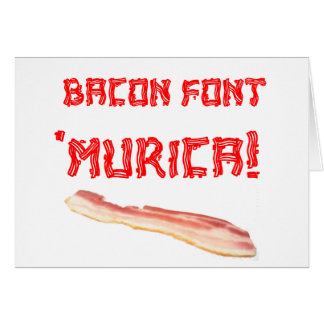 Bacon Font 'Murica! Greeting Card
