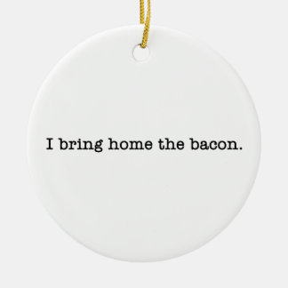Bacon I Bring Home Christmas Ornament