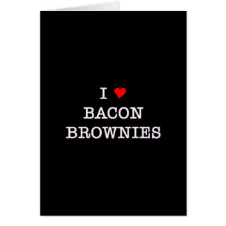 Bacon I Love Brownies Greeting Cards