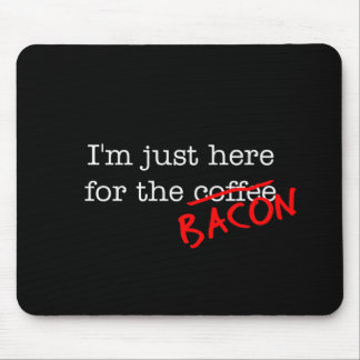 Bacon I m Just Here for Mouse Pads
