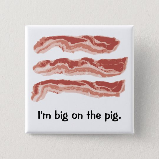 Bacon, I'm big on the pig. 15 Cm Square Badge