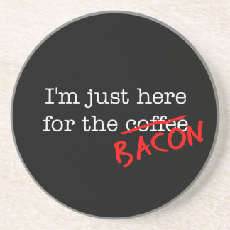 Bacon I'm Just Here for Coaster