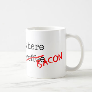 Bacon I'm Just Here for Mugs