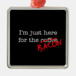 Bacon I'm Just Here for Ornaments
