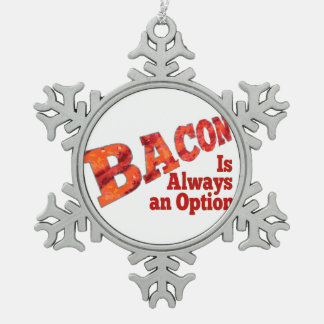 Bacon is Always an Option! Pewter Snowflake Decoration