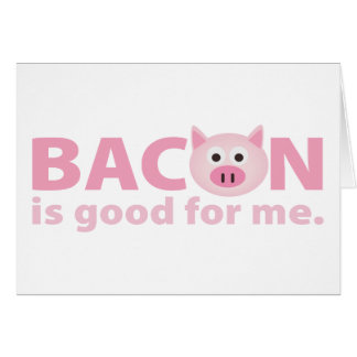 Bacon is Good for Me Card