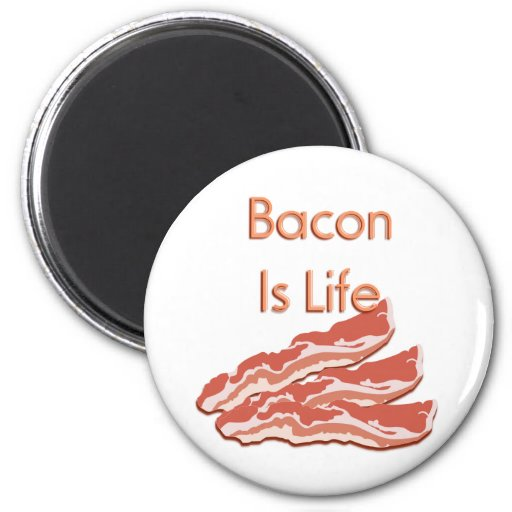 Bacon Is Life Refrigerator Magnet