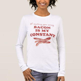Bacon is my constant long sleeve T-Shirt