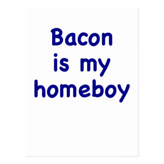 Bacon is my Homeboy Post Card