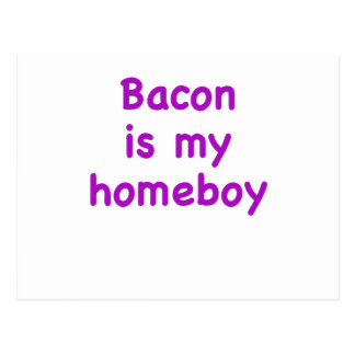 Bacon is my Homeboy Postcard