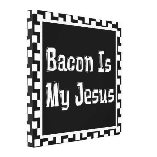 Bacon Is My Jesus Gallery Wrapped Canvas