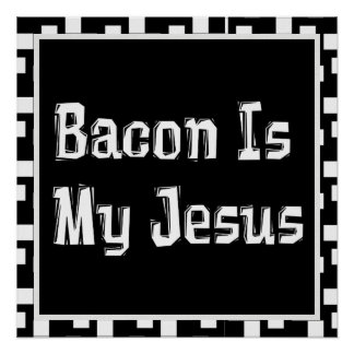 Bacon Is My Jesus Poster