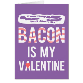 Bacon is my Valentine Bacon is My True Love Greeting Card