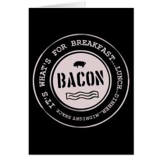 Bacon It's What's For Breakfast Lunch Dinner Cards