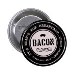 Bacon It's What's For Breakfast Lunch Dinner Pins