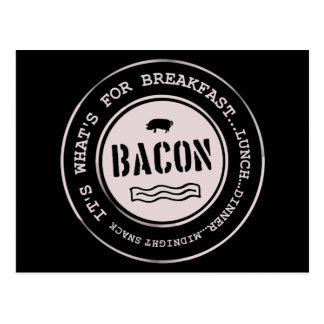 Bacon It's What's For Breakfast Lunch Dinner Postcard