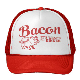 bacon - it's whats for dinner cap