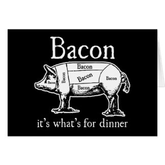 Bacon: It's what's for dinner. Cards