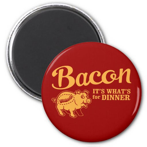bacon - it's whats for dinner magnets
