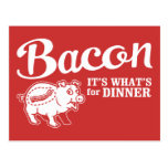 bacon - it's whats for dinner post card