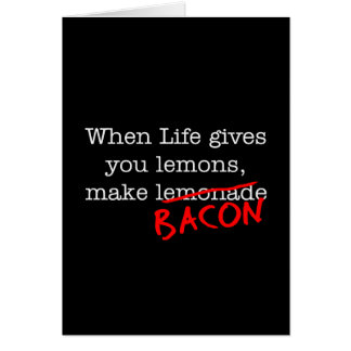 Bacon Life Gives You Greeting Card