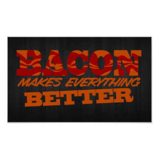 Bacon Makes Everything Better $16.95 Poster