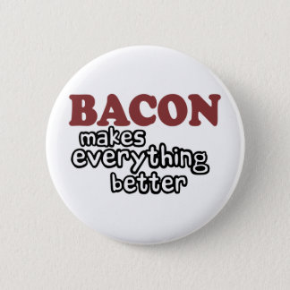 bacon makes everything better 6 cm round badge
