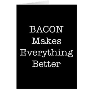 BACON Makes Everything Better Card