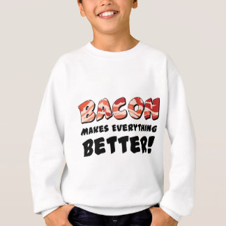 Bacon makes everything better sweatshirt