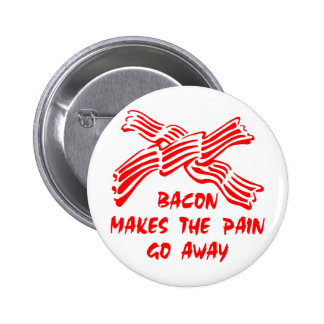 Bacon Makes The Pain Go Away Pinback Buttons