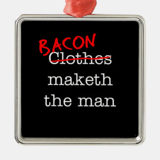 Bacon Maketh the Man Christmas Ornament