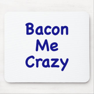 Bacon Me Crazy Mouse Pads