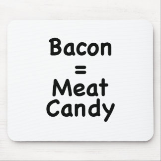 Bacon = Meat Candy Mouse Pads