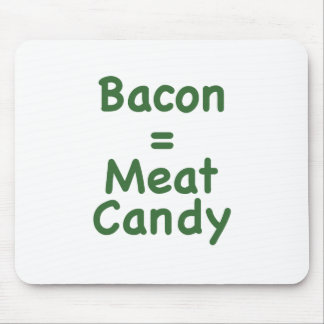 Bacon = Meat Candy Mousepads