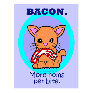 Bacon : More noms per bite cat Post Card