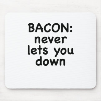 Bacon Never Lets You Down Mouse Pads