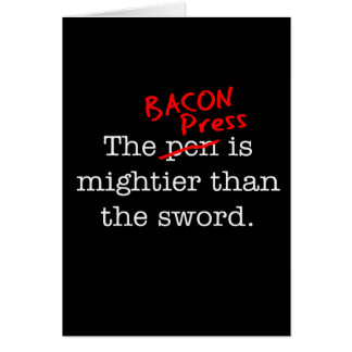 Bacon Press is Migthier than the Sword Greeting Cards
