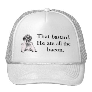 Bacon That Bastard He Ate All Hat