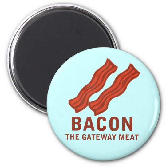 Bacon, The Gateway Meat 6 Cm Round Magnet
