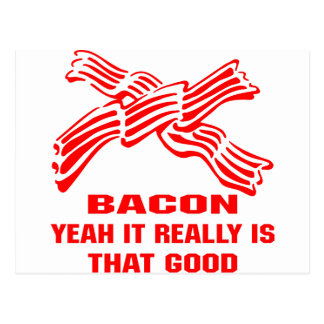 Bacon Yeah It Really Is That Good Postcard