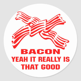 Bacon Yeah It Really Is That Good Round Sticker