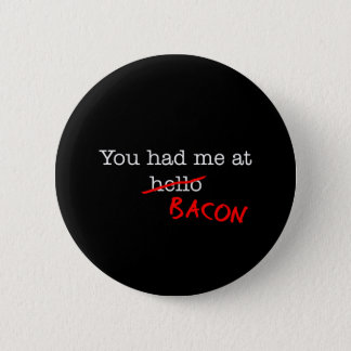 Bacon You Had Me At 6 Cm Round Badge