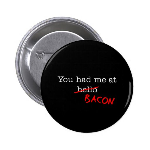 Bacon You Had Me At Buttons