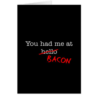 Bacon You Had Me At Greeting Card