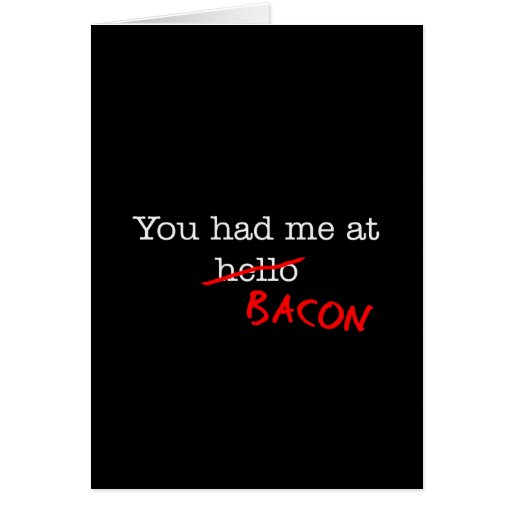 Bacon You Had Me At Greeting Card