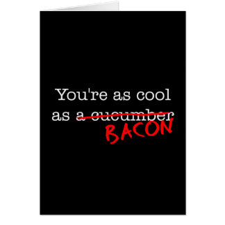 Bacon You're as Cool as Greeting Card