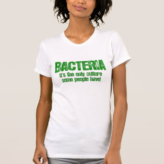 Bacteria. It's the only culture some people hav T-Shirt