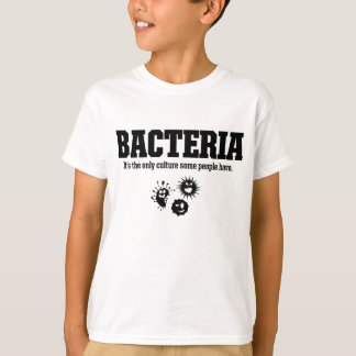 BACTERIA It's the only culture some people have T-Shirt